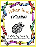 What is a Trilobite?: A Coloring Book by The Georgia Mineral Society, Inc. (Georgia Mineral Society Coloring Books) (Volume 8) by Lori Carter (2014-05-03)