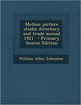 Motion picture studio directory and trade annual 1921 - Primary Source Edition