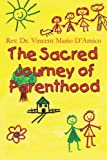 The Sacred Journey of Parenthood, Vincent Mario D'Amico, 1413776876