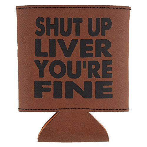 Shut Up Liver You're Fine Funny Etched Leatherette Can Cooler Rawhide Standard One (Liver Rawhide)