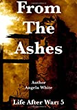 From The Ashes: Book Five (Life After War) (Volume 5)