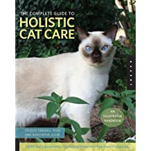 The Complete Guide to Holistic Cat Care: An Illustrated Handbook by Yarnall, Celeste, Hofve, Jean (2009) Paperback