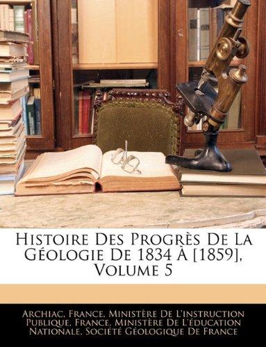 Histoire Des Progrès De La Géologie De 1834 À [1859], Volume 5 (French Edition) ebook