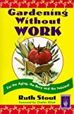 Gardening Without Work: For the Aging, the Busy, and the Indolent (Horticulture Garden Classic)