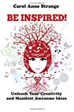 img - for Be Inspired!: Unleash Your Creativity and Manifest Awesome Ideas by Carol Anne Strange (2013-06-29) book / textbook / text book