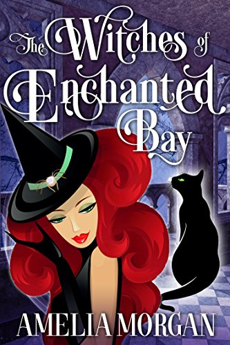 The Witches Of Enchanted Bay (Witches Of Enchanted Bay Cozy Mystery Book 1) by [Morgan, Amelia]