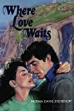 Where Love Waits, Norma Davis Stoyenoff, 1477835466