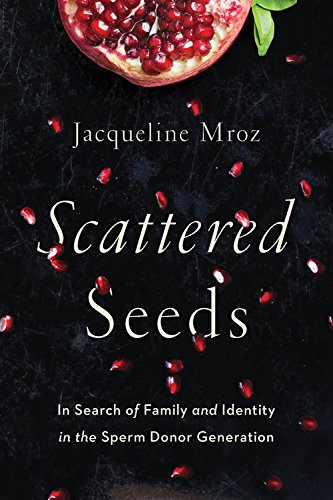 Scattered Seeds: In Search of Family and Identity in the Sperm Donor Generation