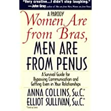Women Are from Bras, Men Are from Penus: A Survival Guide for Bypassing Communication and Getting Even in Your Relationships