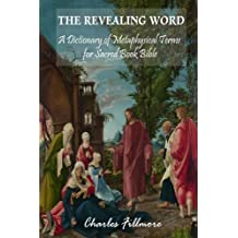 The Revealing Word: A Dictionary of Metaphysical Term for Sacred Book Bible