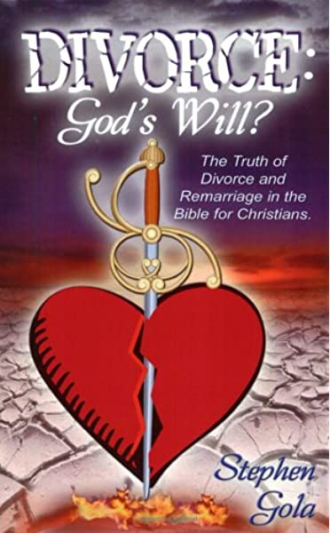 Divorce God S Will The Truth Of Divorce And Remarriage In The