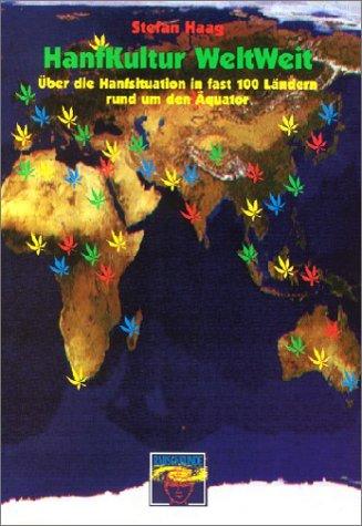 Hanfkultur Weltweit: Die Hanfkultur in fast 100 Ländern der Erde