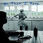 All That I Have: A Novel | Castle Freeman