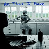 All That I Have: A Novel