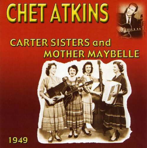 Chet Atkins With The Carter Sisters and Mother Maybelle 1949 by Atkins