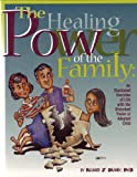 Healing Power of the Family: Illustrated Overview of Life with the Disturbed Foster or Adopted Child