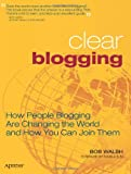 Clear Blogging, Bob Walsh and Robert Scoble, 1590596919