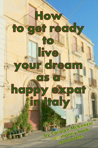 How to Get Ready to Live Your Dream as a Happy Expat in Italy