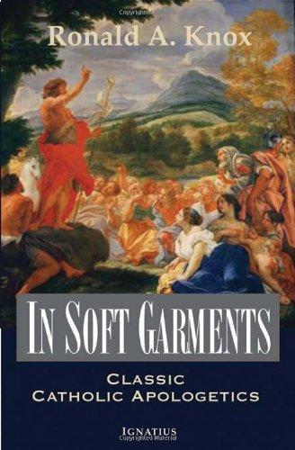 In Soft Garments: Classic Catholic Apologetics ()