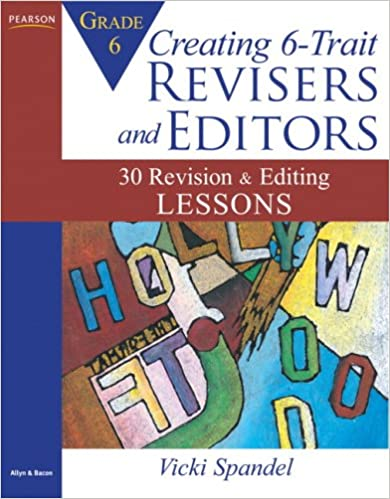 3e81a9009 Creating 6-Trait Revisers and Editors for Grade 6  30 Revision and Editing  Lessons 1st Edition