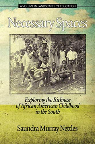 Necessary Spaces: Exploring the Richness of African American Childhood in the South (Landscapes of Education)