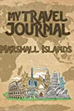 My Travel Journal Marshall Islands: 6x9 Travel Notebook or Diary with prompts, Checklists and Bucketlists perfect gift for your Trip to Marshall Islands   for every Traveler