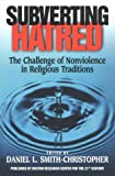 Subverting Hatred : The Challenge of Nonviolence in Religious Traditions, , 1887917020