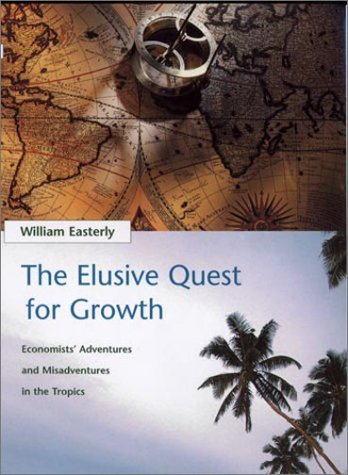 The Elusive Quest for Growth : Economists' Adventures and Misadventures in the Tropics