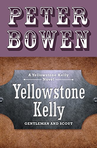 Yellowstone Kelly: Gentleman and Scout (The Yellowstone Kelly Novels)