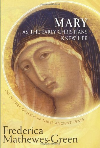 Read Online Mary As the Early Christians Knew Her: The Mother of Jesus in Three Ancient Texts pdf epub