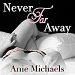 Never Far Away: Never Series, Book 2   Anie Michaels
