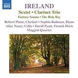 Ireland:  Sextet; Clarinet Trio, Fantasy Sonata, The Holy Boy