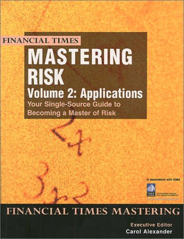 Mastering Risk: Volume 2 - Applications: Your Single-Source Guide to Becoming a Master of Risk