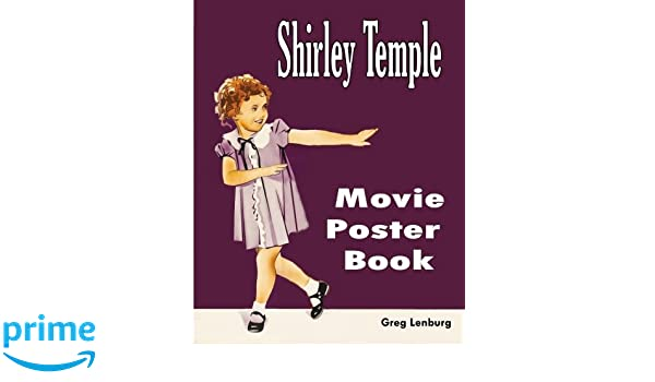 Shirley Temple Movie Poster Book Greg Lenburg 9781507750186 Amazon Books