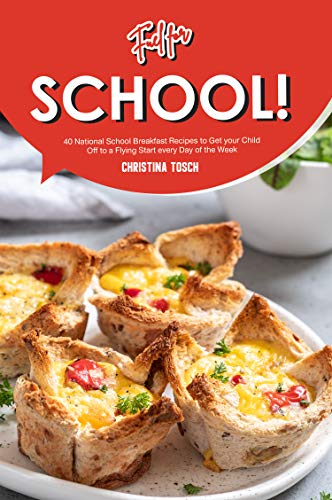 Fuel for School!: 40 National School Breakfast Recipes to Get your Child Off to a Flying Start every Day of the Week by [Tosch, Christina]