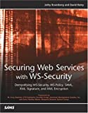 Securing Web Services with WS-Security, Jothy Rosenberg and David Remy, 0672326515