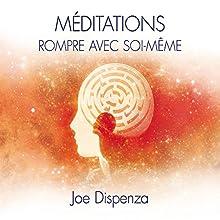 Méditations : Rompre avec soi-même | Livre audio Auteur(s) : Joe Dispenza Narrateur(s) : Tristan Harvey