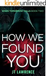 How We Found You: A Cyberpunk Kidnapping Thriller (When Tomorrow Calls Book 2)