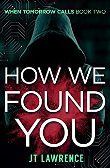 How We Found You: A Futuristic Dystopian Kidnapping Thriller (When Tomorrow Calls Book 3) by [Lawrence, JT]