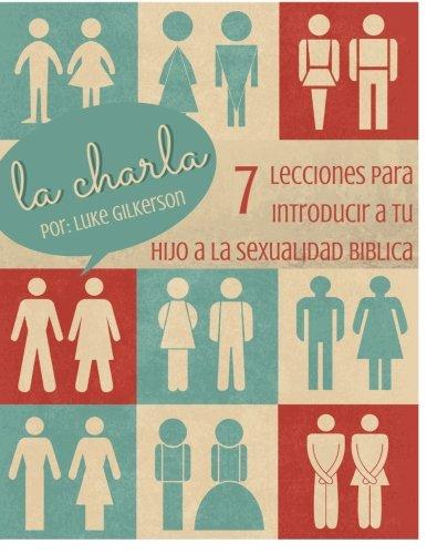 La Charla: 7 Lecciones Para Introducir a Tu Hijo a La Sexualidad Biblica (Spanish Edition)