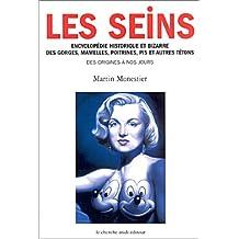 Les seins: Encyclopédie historique et bizarre des gorges, mamelles, poitrines...
