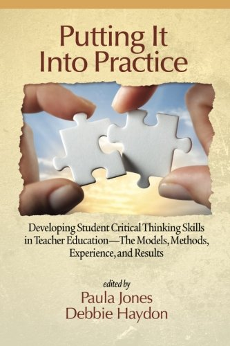 Putting it into Practice: Developing Student Critical Thinking Skills in Teacher Education – the Models, Methods, Expe