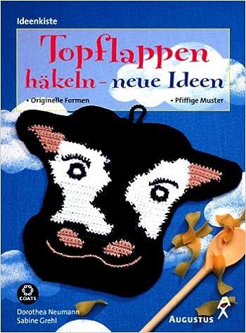 Topflappen häkeln - neue Ideen: Originelle Formen - pfiffige Muster ...