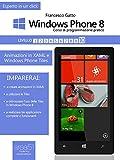 Windows Phone 8 - Corso di programmazione pratico. Livello 10: Animazioni in XAML e Windows Phone Tiles (Esperto in un click) (Italian Edition)