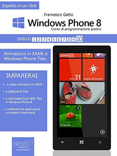 820 Smartphone - Windows Phone 8 - Corso di programmazione pratico. Livello 10: Animazioni in XAML e Windows Phone Tiles (Esperto in un click) (Italian Edition)
