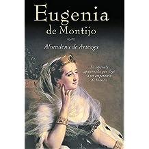 EUGENIA DE MONTIJO: La Española apasionada que llegó a ser emperatriz de Francia (Novela Historica nº 4) (Spanish Edition)