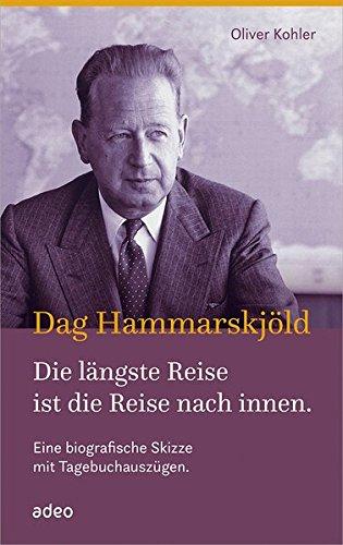 Dag Hammarskjöld - Die längste Reise ist die Reise nach innen: Eine biografische Skizze mit Tagebuchauszügen.