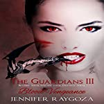 Blood Vengeance: The Guardians, Book 3 | Jennifer Raygoza
