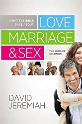 What the Bible Says about Love Marriage & Sex: The Song of Solomon