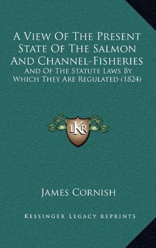 A View Of The Present State Of The Salmon And Channel-Fisheries: And Of The Statute Laws By Which They Are Regulated (1824) pdf